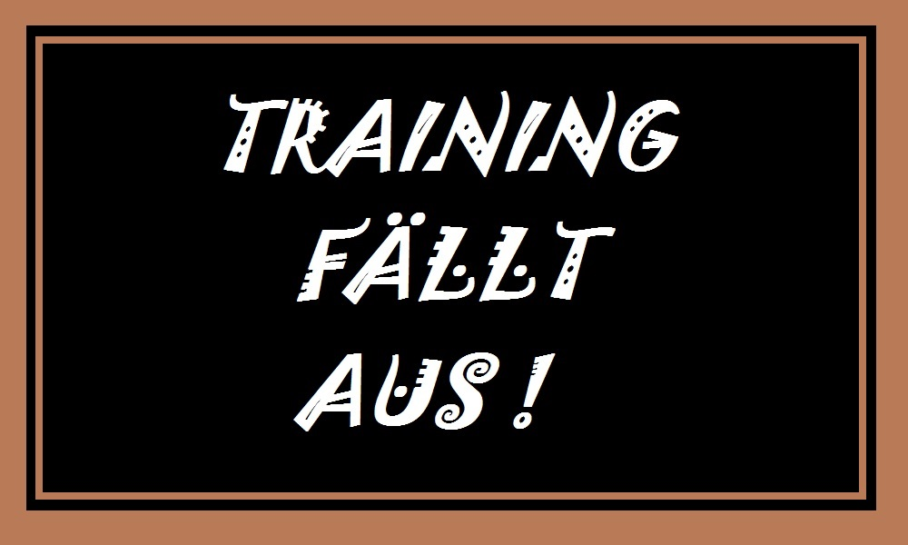 Training fällt aus !